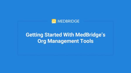 Getting Started With MedBridge's Org Management Tools